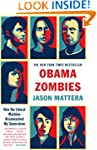 Obama Zombies: How the Liberal Machin...