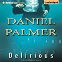 Delirious (       UNABRIDGED) by Daniel Palmer Narrated by Peter Berkrot
