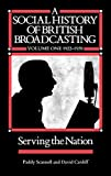 img - for A Social History of British Broadcasting: 1922-1939 Serving the Nation, Volume 1 by Paddy Scannell (1991-08-26) book / textbook / text book