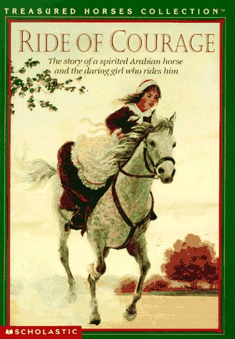 Ride of Courage : The Story of a Spirited Arabian Horse and the Daring Girl Who Rides Him, DEBORAH G. FELDER