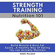 Strength Training Nutrition 101: Strength Training 101, Book 2 Audiobook by Marc McLean Narrated by Evan Schmitt