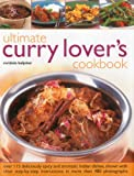 Ultimate Curry Lover's Cookbook: Over 115 Deliciously Spicy and Aromatic Indian Dishes, Shown with Clear Step-by-step Instructions in More Than 480 Photographs