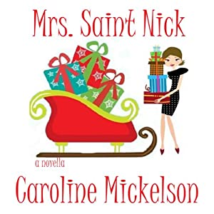 Mrs. Saint Nick : A Christmas Romantic Comedy | [Caroline Mickelson]