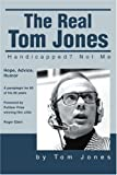 The Real Tom Jones: Handicapped? Not Me (0595271669) by Jones, Tom L.