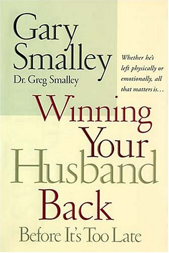 Winning Your Husband Back Before It's Too Late: Whether He's Left Physically or Emotionally, All That Matters Is..., GARY SMALLEY, GREG SMALLEY
