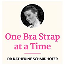 One Bra Strap at a Time (       UNABRIDGED) by Katherine Schmidhofer Narrated by Annie Last