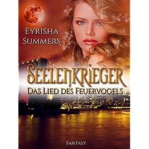 Seelenkrieger - Das Lied des Feuervogels: Band 1 der Fantasy-Romance-Saga