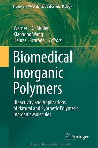 Biomedical Inorganic Polymers: Bioactivity And Applications Of Natural And Synthetic Polymeric Inorganic Molecules (Progress In Molecular And Subcellular Biology)