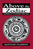 img - for Above the Zodiac: Astrology in Jewish Thought book / textbook / text book