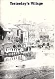 img - for Yesterday's Village ( Village Life Around Totnes | Images from Dartington Rural Archive book / textbook / text book