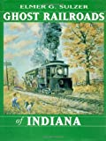img - for Ghost Railroads of Indiana book / textbook / text book