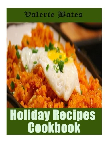 Holiday Recipes Cookbook: 200 Wonderful and Delicious Recipes for Celebrating Thanksgiving and Christmas by Valerie Bates