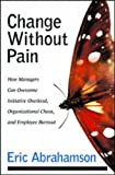 Change without pain:how managers can overcome initiative overload- organizational chaos- and employee burnout