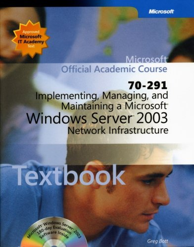70-291: Implementing, Managing, and Maintaining a Microsoft Windows Server 2003 Network Infrastructure Package (Microsof