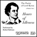 The Poetry of Lord Byron, Volume II: Hours of Idleness (       UNABRIDGED) by George Gordon Byron Narrated by Robert Bethune