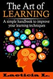 The Art of Learning Skills: A Simple Handbook to Improve your Learning Techniques (Memory Improvement, Self-discipline, Learning Guide, Learning, personal skills, Study skills, fast learning)