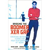 Bridging The Boomer--Xer Gap: Creating Authentic Teams for High Performance at Work ~ Hank Karp