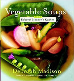 Vegetable soups from deborah madison 39 s kitchen deborah for Deborah s kitchen