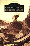 img - for Crescent City and Del Norte County (CA) (Images of America) book / textbook / text book