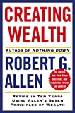 Creating Wealth: Retire in Ten Years Using Allen's Seven Principles of Wealth, Revised and Updated