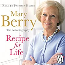 Recipe for Life (       UNABRIDGED) by Mary Berry Narrated by Patricia Hodge