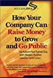 img - for How Your Company Can Raise Money to Grow & Go Public book / textbook / text book