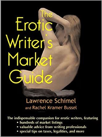 The Erotic Writer's Market Guide: Advice, Tips, and Market Listing for the Aspiring Professional Erotic Writer