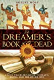 Robert Moss The Dreamers Book of the Dead: A Soul Traveler's Guide to Death, Dying, and the Other Side