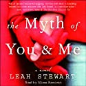 The Myth of You and Me: A Novel (       UNABRIDGED) by Leah Stewart Narrated by Staci Snall
