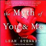 The Myth of You and Me: A Novel | Leah Stewart