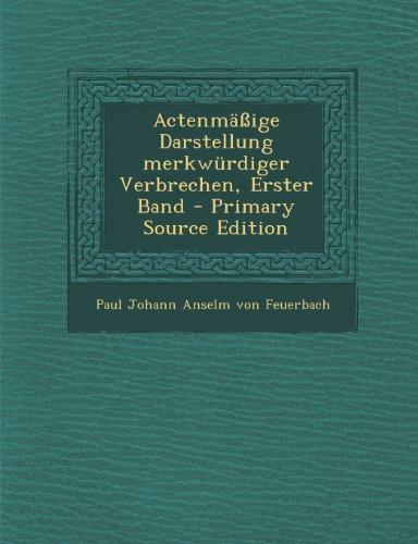 Actenmassige Darstellung Merkwurdiger Verbrechen, Erster Band - Primary Source Edition