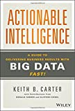 img - for Actionable Intelligence: A Guide to Delivering Business Results with Big Data Fast! book / textbook / text book