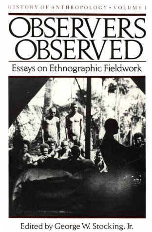 Observers Observed: Essays on Ethnographic Fieldwork (History of Anthropology)