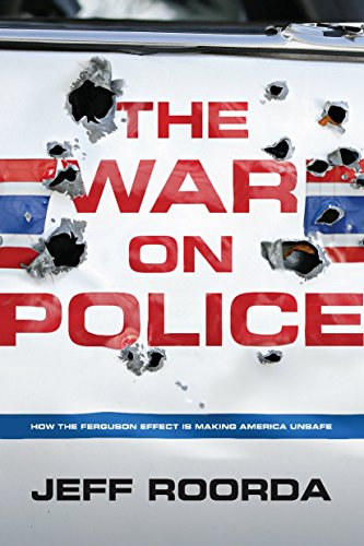 The War on Police: How the Ferguson Effect Is Making America Unsafe (Criminals In The Making compare prices)
