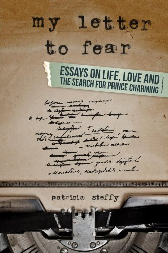 My Letter to Fear: Essays on life, love and the search for Prince Charming by Patricia Steffy
