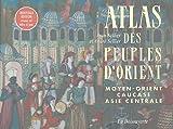 echange, troc André Sellier, Jean Sellier - Atlas des peuples d'Orient : Moyen-Orient, Caucase, Asie centrale