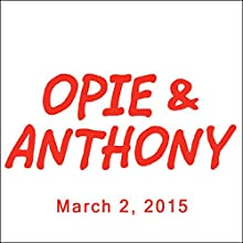 Opie & Anthony, Piers Morgan and Dan Soder, March 2, 2015  by Opie & Anthony Narrated by Opie & Anthony