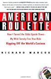 American Roulette: How I Turned the Odds Upside Down---My Wild Twenty-Five-Year Ride Ripping Off the Worlds Casinos (Thomas Dunne Books)