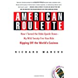 American Roulette: How I Turned the Odds Upside Down---My Wild Twenty-Five-Year Ride Ripping Off the World's Casinos (Thomas Dunne Books) ~ Richard Marcus