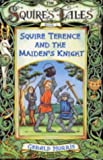 Squire Terence and the Maiden's Knight (Squire's Tales) (075341032X) by Morris, Gerald