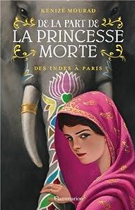 De la part de la princesse morte, Tome 2 : Des Indes à Paris par Kenizé Mourad