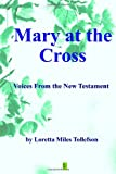 img - for Mary At The Cross: Voices From the New Testament book / textbook / text book