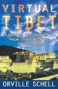 Virtual Tibet: Searching for Shangri-La from the Himalayas to Hollywood by Orville Schell