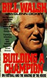 Building a Champion: On Football and the Making of the 49Ers (0312925794) by Walsh, Bill