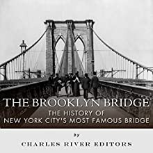 The Brooklyn Bridge: The History of New York City's Most Famous Bridge (       UNABRIDGED) by Charles River Editors Narrated by Ian H. Shattuck