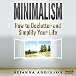 Minimalism: How to Declutter and Simplify Your Life | Brianna Anderson