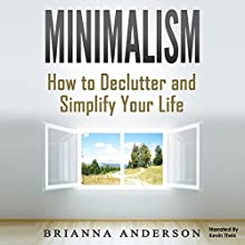 Minimalism: How to Declutter and Simplify Your Life Audiobook by Brianna Anderson Narrated by Kevin Theis