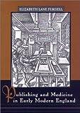 Elizabeth Lane Furdell Publishing and Medicine in Early Modern England