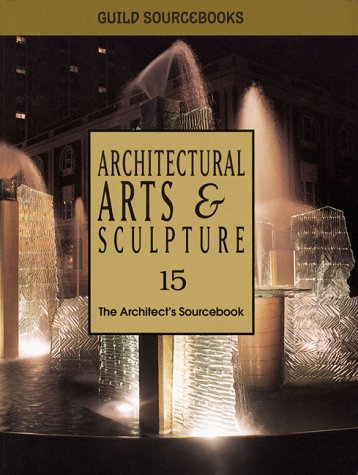 Architectural Arts & Sculpture 15: The Architect's Sourcebook (Guild Sourcebooks)