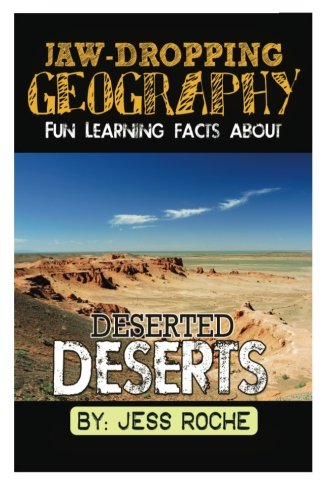 Jaw-Dropping Geography: Fun Learning Facts About Deserted Deserts: Illustrated Fun Learning For Kids (Volume 1) PDF